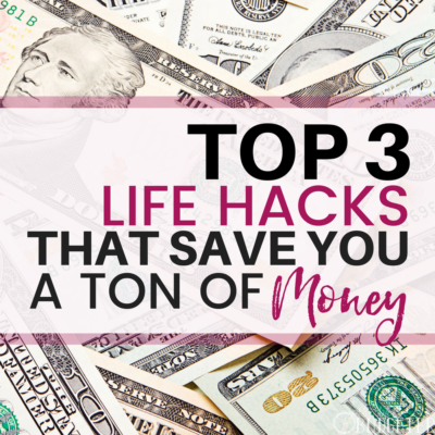 Top 3 Life Hacks that Save a Ton of Money