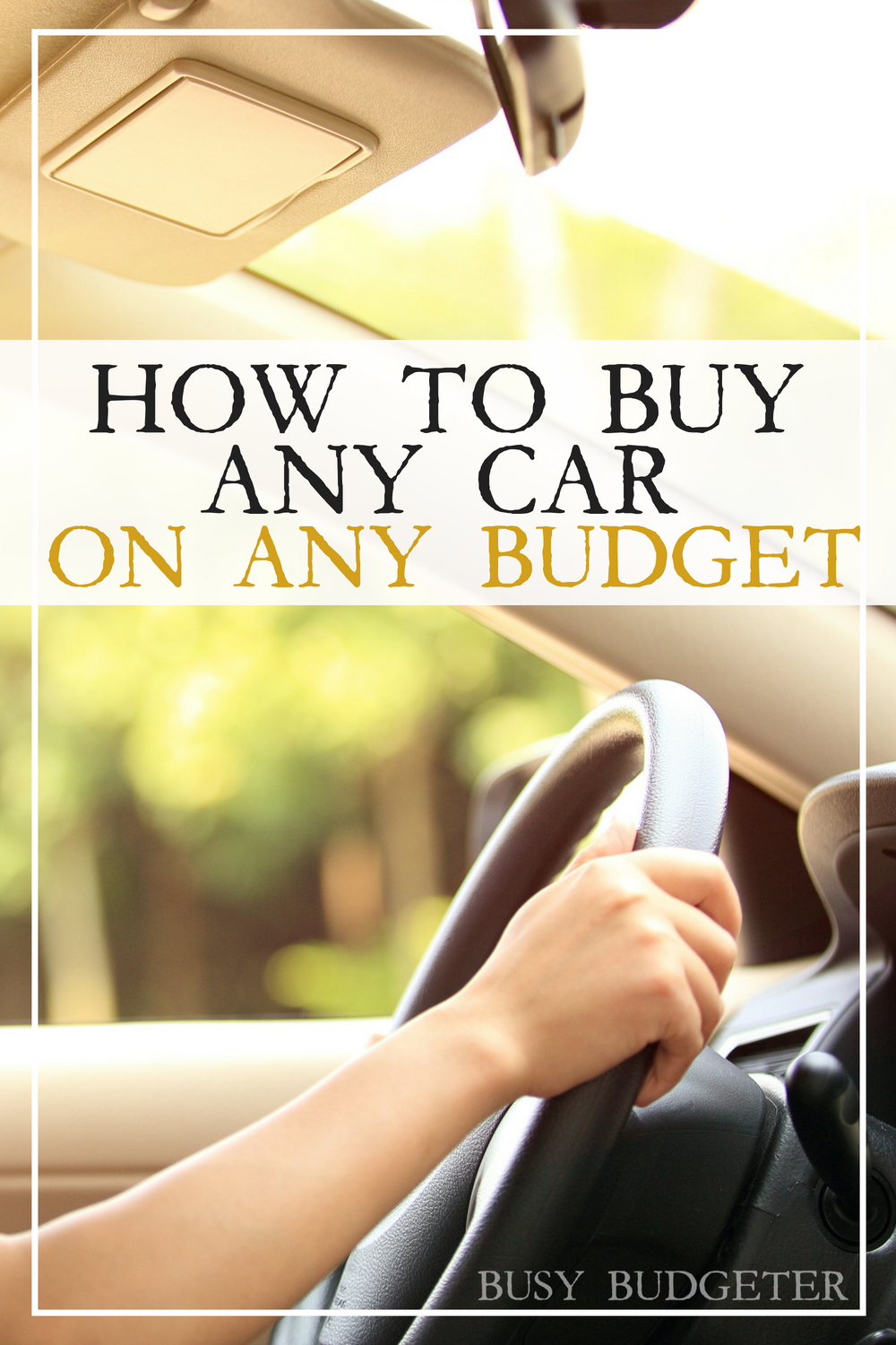 how to buy any car on any budget the busy budgeter