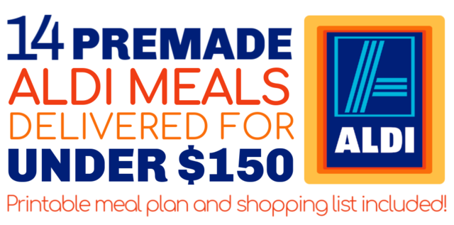 14 Premade Aldi Meals delivered for under $150. Includes a printable meal plan and shopping list!
