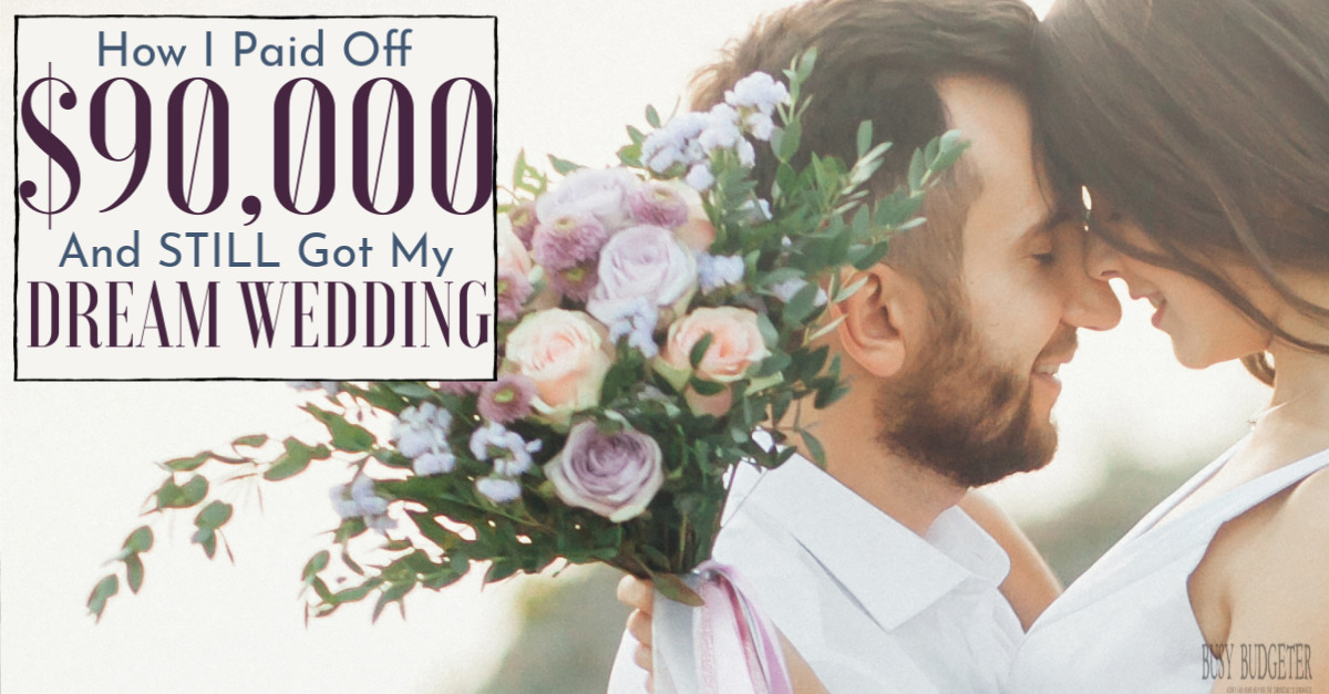 "Male and female on their wedding day holding pink flowers outside. Text box says ""How I paid off $90,000 and still got my dream wedding"""