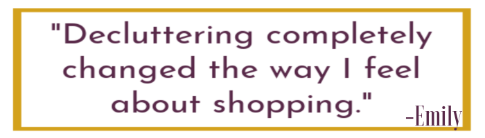 "Text block that says ""Decluttering completely changed tge way I feel about shopping"""
