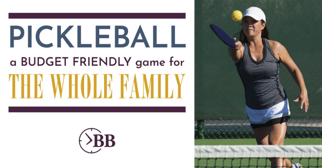 Play pickleball the budget friendly game that will get everyone moving.